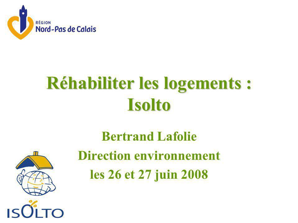 Réhabiliter les logements : Isolto Bertrand Lafolie Direction environnement les 26 et 27 juin 2008