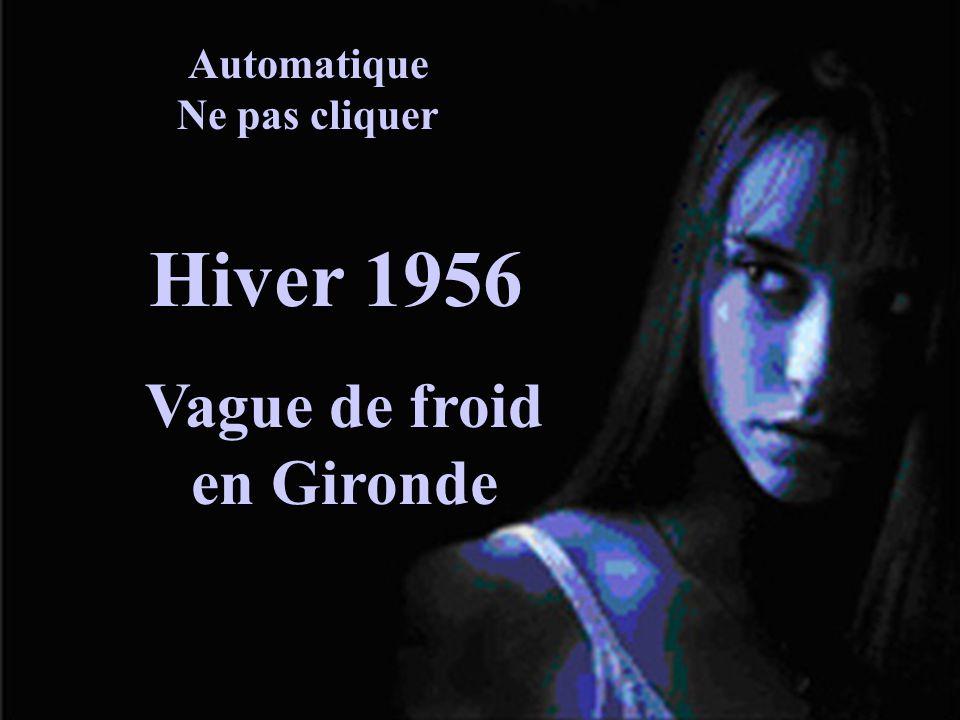 Automatique Ne pas cliquer Hiver 1956 Vague de froid en Gironde