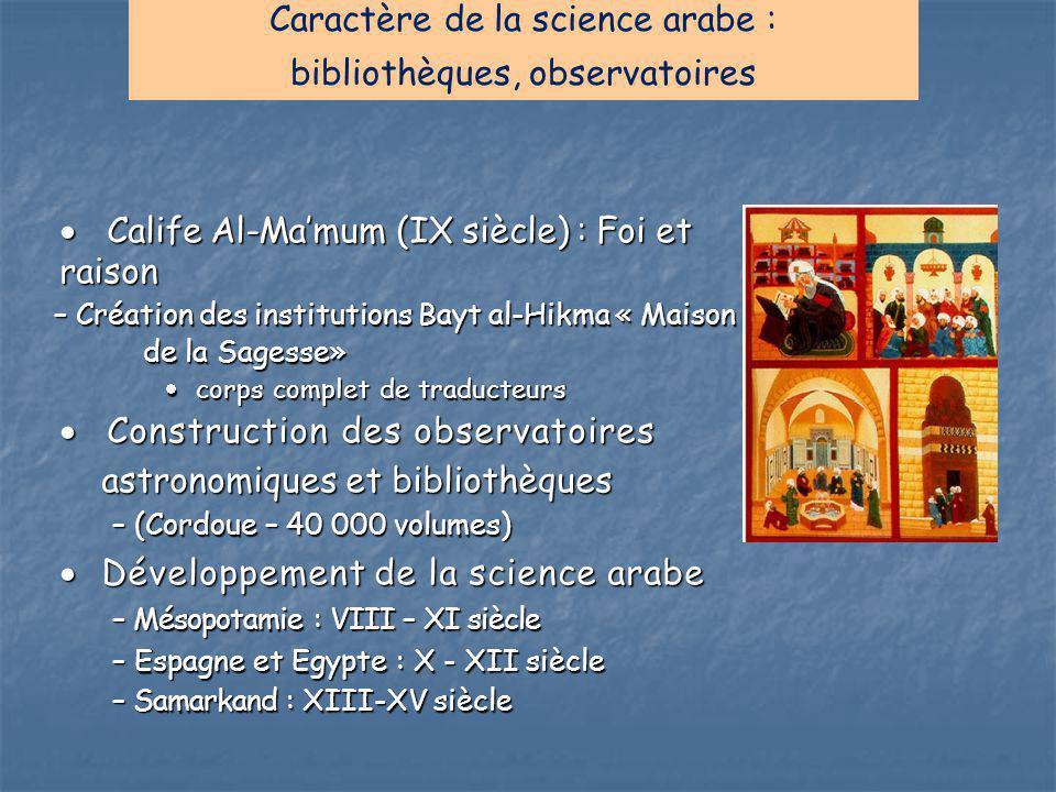 Caractère de la science arabe : bibliothèques, observatoires  Calife Al-Ma'mum (IX siècle) : Foi et raison – Création des institutions Bayt al-Hikma