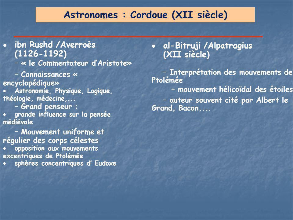 Astronomes : Cordoue (XII siècle)  ibn Rushd /Averroès (1126-1192) – « le Commentateur d'Aristote» – Connaissances « encyclopédique»  Astronomie, Ph