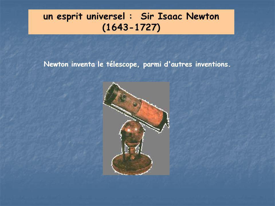 un esprit universel : Sir Isaac Newton (1643-1727) Newton inventa le télescope, parmi d'autres inventions.