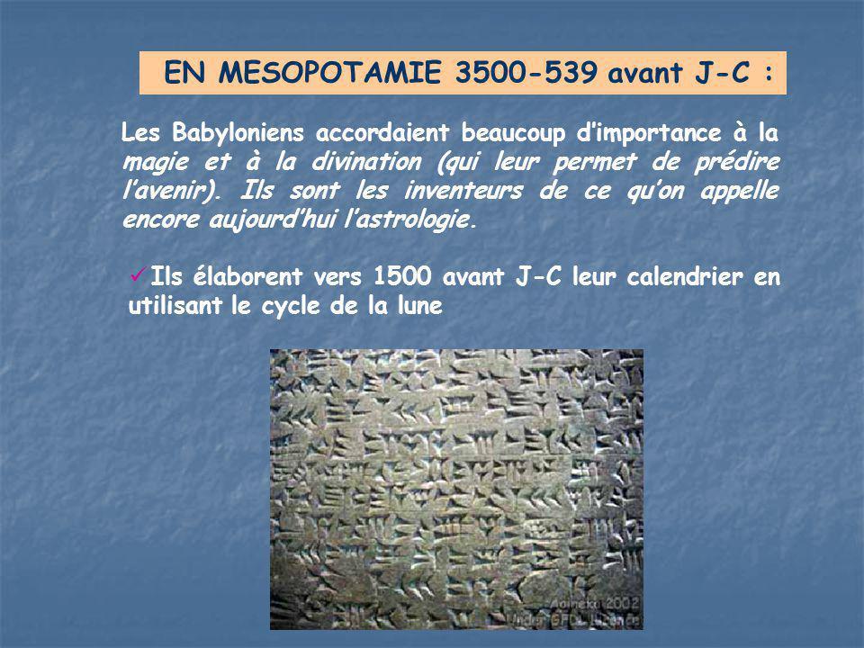 EN MESOPOTAMIE 3500-539 avant J-C : Les Babyloniens accordaient beaucoup d'importance à la magie et à la divination (qui leur permet de prédire l'aven