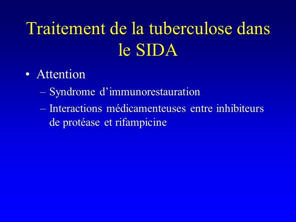 Traitement de la tuberculose dans le SIDA Attention –Syndrome d'immunorestauration –Interactions médicamenteuses entre inhibiteurs de protéase et rifampicine