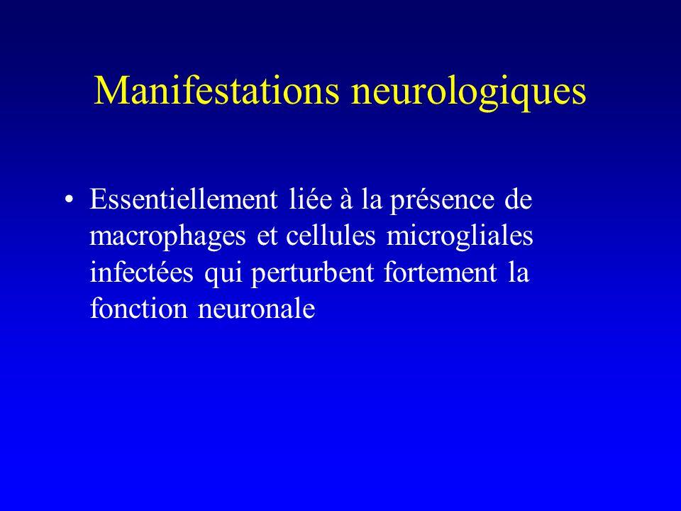 Manifestations neurologiques Essentiellement liée à la présence de macrophages et cellules microgliales infectées qui perturbent fortement la fonction neuronale
