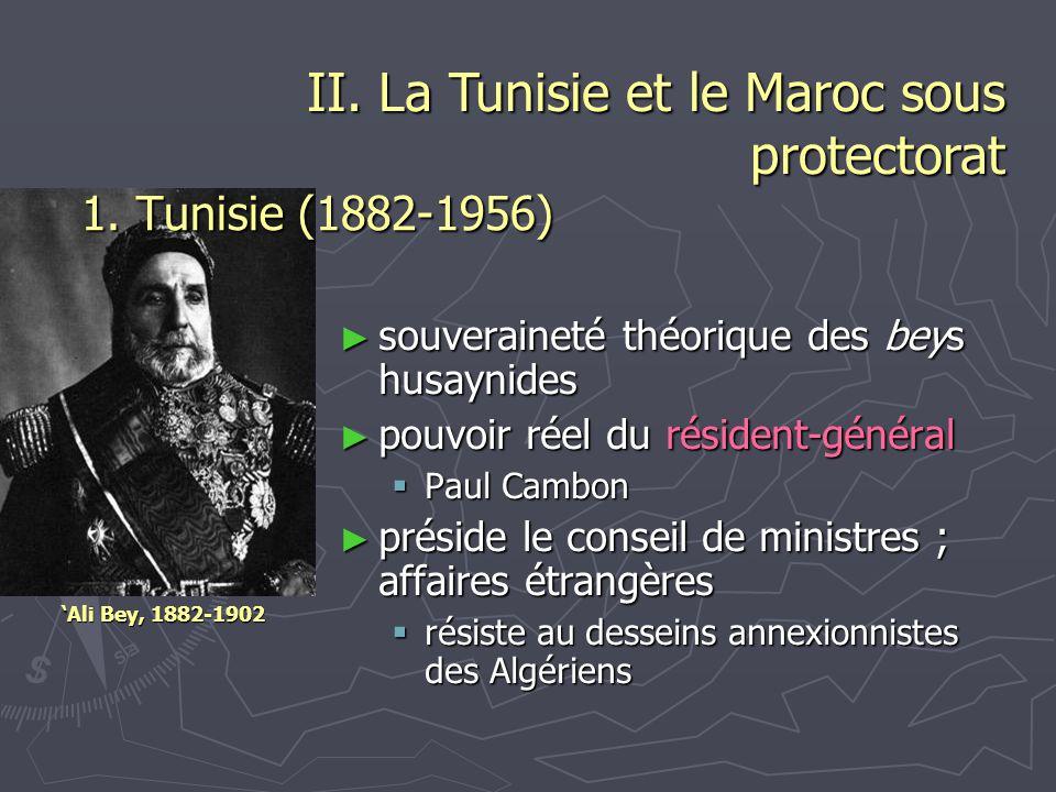 1. Tunisie (1882-1956) 'Ali Bey, 1882-1902 ► souveraineté théorique des beys husaynides ► pouvoir réel du résident-général  Paul Cambon ► préside le