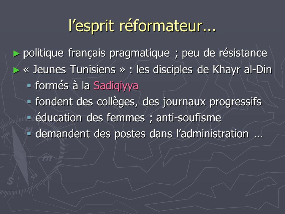 l'esprit réformateur... ► politique français pragmatique ; peu de résistance ► « Jeunes Tunisiens » : les disciples de Khayr al-Din  formés à la Sadi