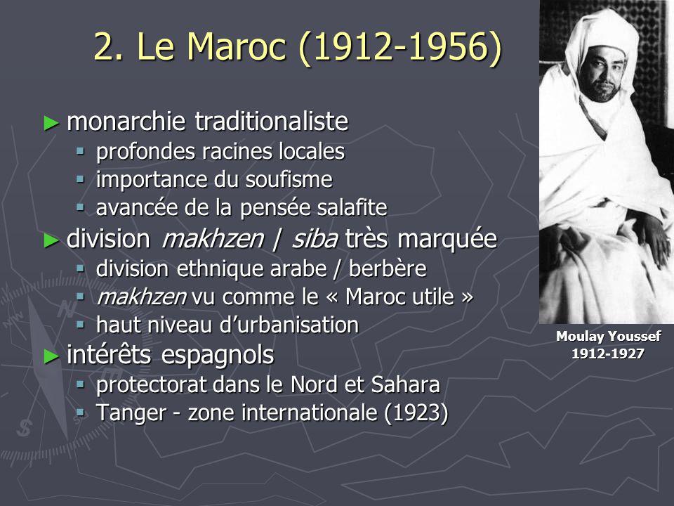2. Le Maroc (1912-1956) ► monarchie traditionaliste  profondes racines locales  importance du soufisme  avancée de la pensée salafite ► division ma