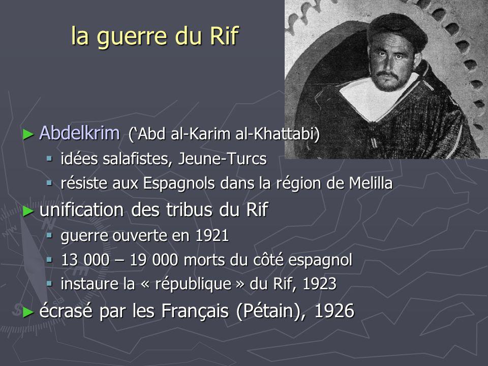 la guerre du Rif ► Abdelkrim ('Abd al-Karim al-Khattabi)  idées salafistes, Jeune-Turcs  résiste aux Espagnols dans la région de Melilla ► unificati