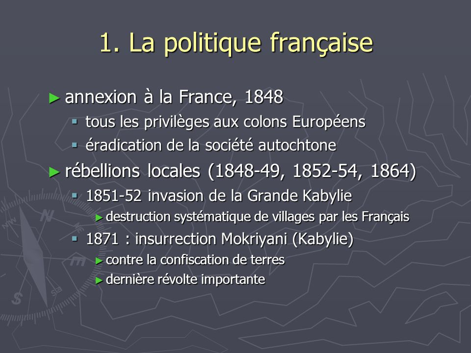 1. La politique française ► annexion à la France, 1848  tous les privilèges aux colons Européens  éradication de la société autochtone ► rébellions
