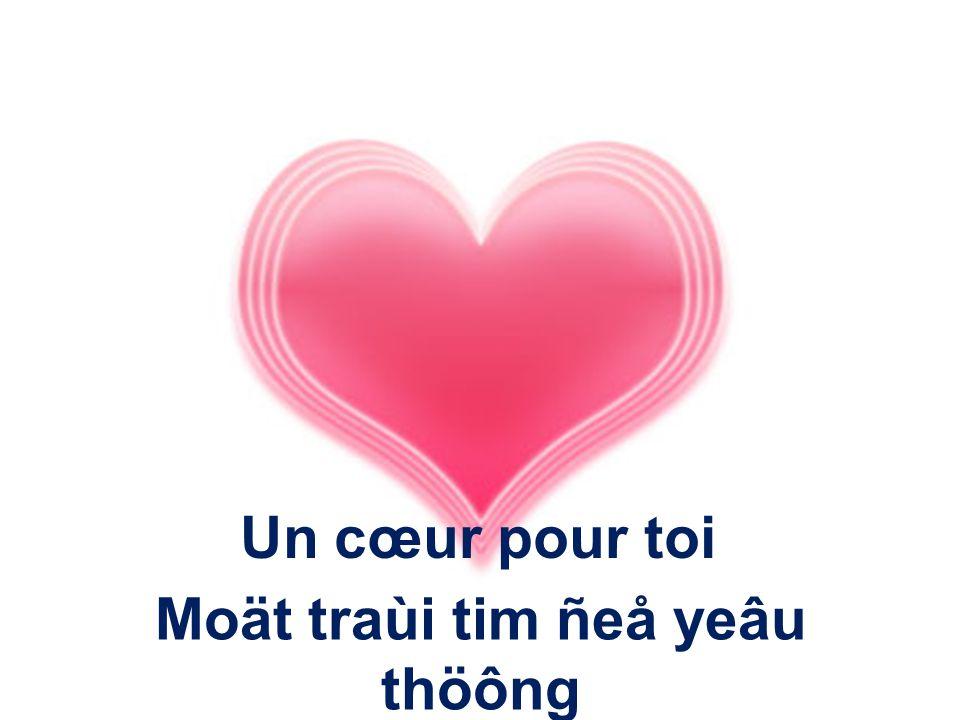 Un cœur pour toi Moät traùi tim ñeå yeâu thöông