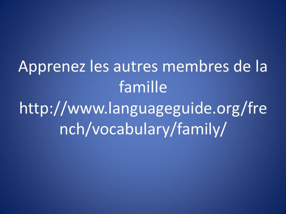 Apprenez les autres membres de la famille http://www.languageguide.org/fre nch/vocabulary/family/
