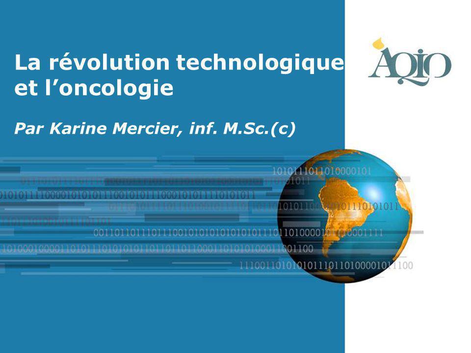 Page 1 La révolution technologique et l'oncologie Par Karine Mercier, inf. M.Sc.(c)