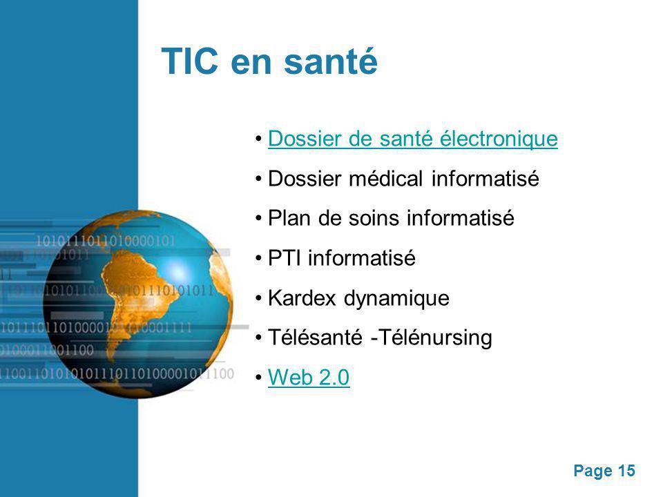 Page 15 TIC en santé Dossier de santé électronique Dossier médical informatisé Plan de soins informatisé PTI informatisé Kardex dynamique Télésanté -Télénursing Web 2.0