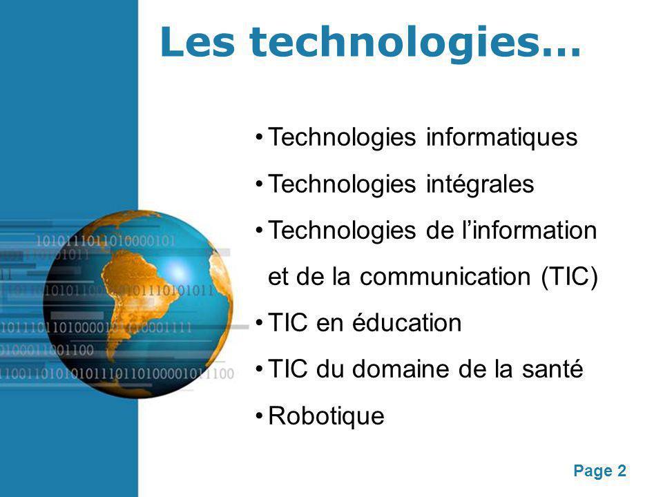 Page 2 Les technologies… Technologies informatiques Technologies intégrales Technologies de l'information et de la communication (TIC) TIC en éducation TIC du domaine de la santé Robotique