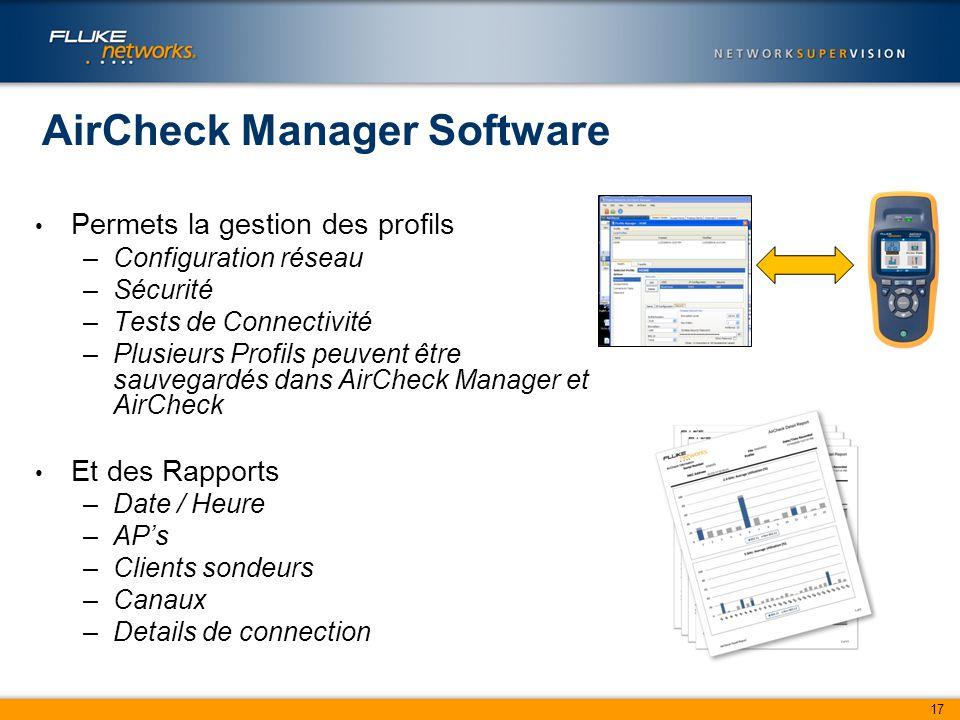17 AirCheck Manager Software Permets la gestion des profils –Configuration réseau –Sécurité –Tests de Connectivité –Plusieurs Profils peuvent être sauvegardés dans AirCheck Manager et AirCheck Et des Rapports –Date / Heure –AP's –Clients sondeurs –Canaux –Details de connection