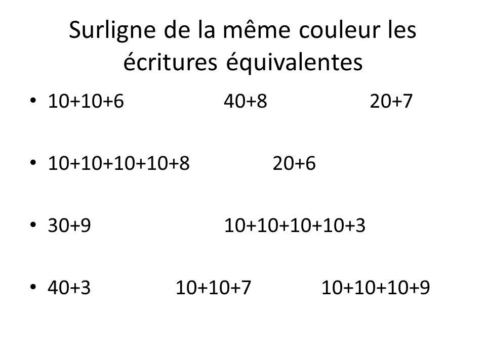 Surligne de la même couleur les écritures équivalentes 10+10+640+820+7 10+10+10+10+820+6 30+910+10+10+10+3 40+310+10+710+10+10+9