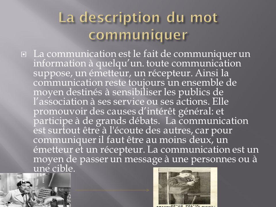  La communication est le fait de communiquer un information à quelqu'un.