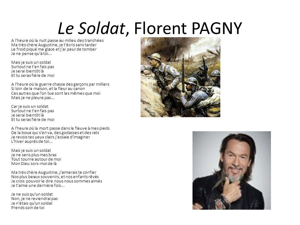 Le Soldat, Florent PAGNY A l'heure où la nuit passe au milieu des tranchées Ma très chère Augustine, je t'écris sans tarder Le froid piqué me glace et