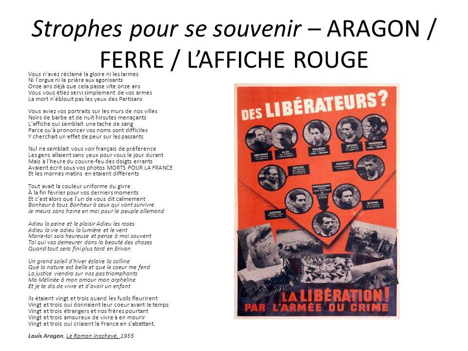 Strophes pour se souvenir – ARAGON / FERRE / L'AFFICHE ROUGE Vous n'avez réclamé la gloire ni les larmes Ni l'orgue ni la prière aux agonisants Onze a