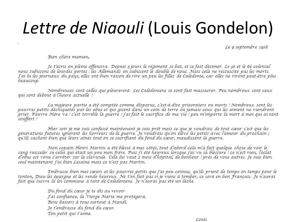 Lettre de Niaouli (Louis Gondelon) Le 9 septembre 1916 Bien chère maman, Je t'écris en pleine offensive. Depuis 3 jours le régiment se bat, et se fait