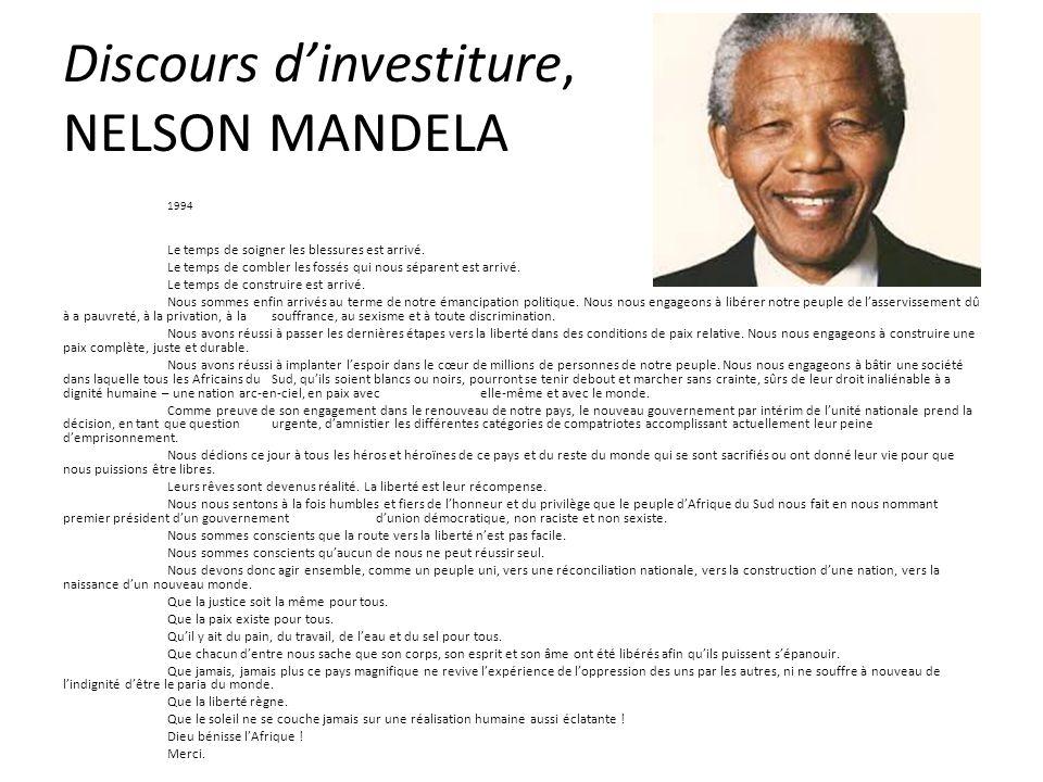Discours d'investiture, NELSON MANDELA 1994 Le temps de soigner les blessures est arrivé. Le temps de combler les fossés qui nous séparent est arrivé.