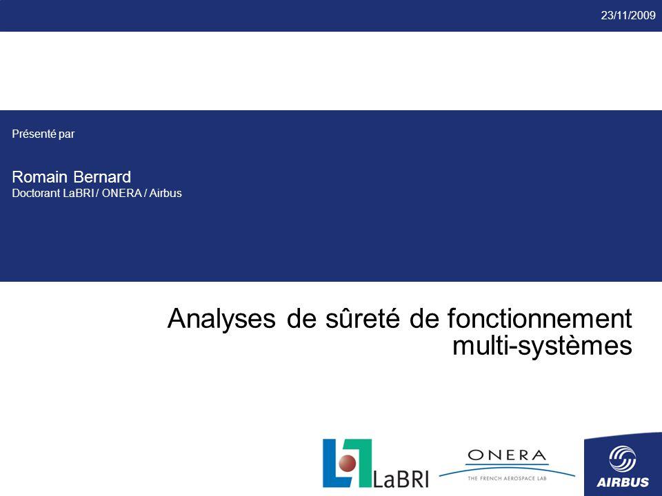 23/11/2009 Analyses de sûreté de fonctionnement multi-systèmes Présenté par Romain Bernard Doctorant LaBRI / ONERA / Airbus