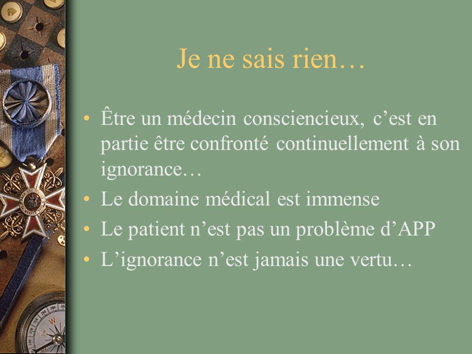 Je ne sais rien… Être un médecin consciencieux, c'est en partie être confronté continuellement à son ignorance… Le domaine médical est immense Le pati