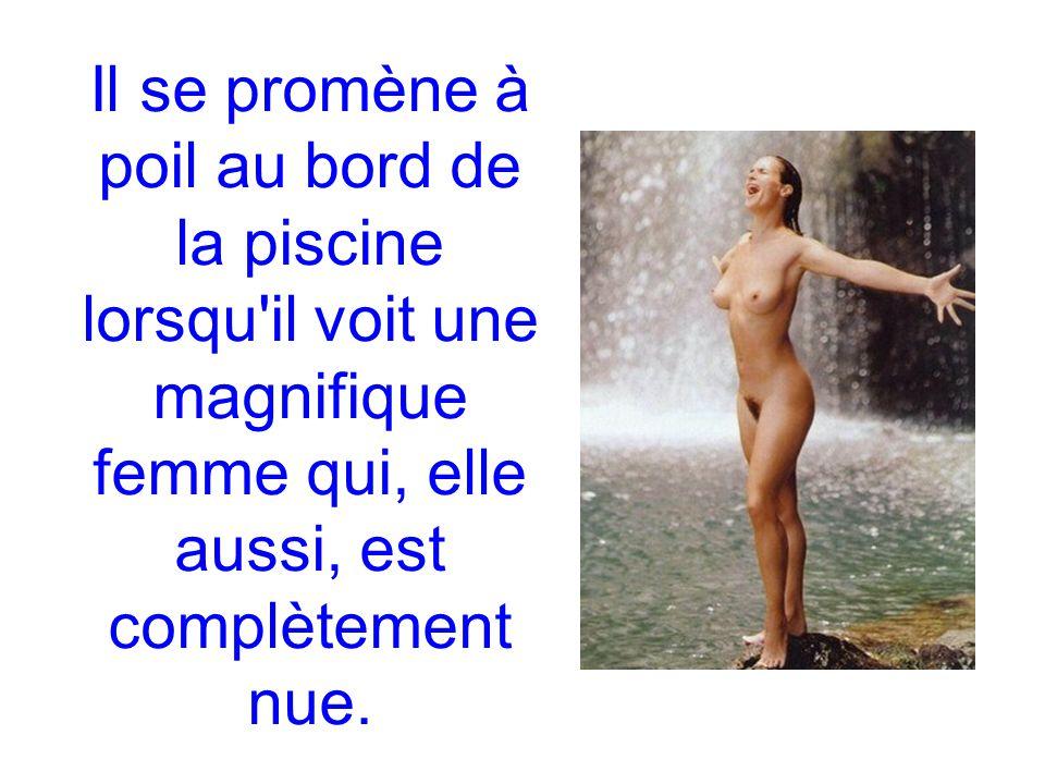 Il se promène à poil au bord de la piscine lorsqu il voit une magnifique femme qui, elle aussi, est complètement nue.