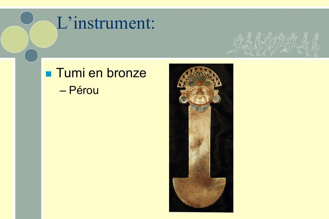 L'instrument: n Tumi en bronze –Pérou