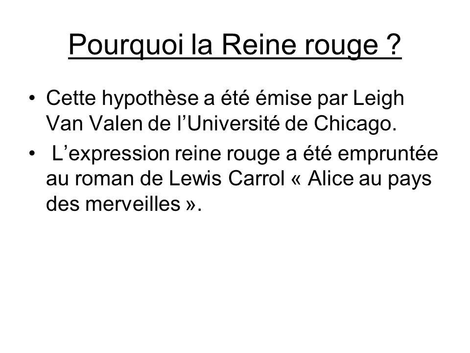 Pourquoi la Reine rouge ? Cette hypothèse a été émise par Leigh Van Valen de l'Université de Chicago. L'expression reine rouge a été empruntée au roma