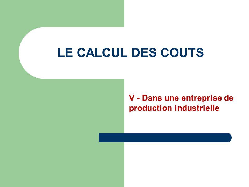 LE CALCUL DES COUTS V - Dans une entreprise de production industrielle