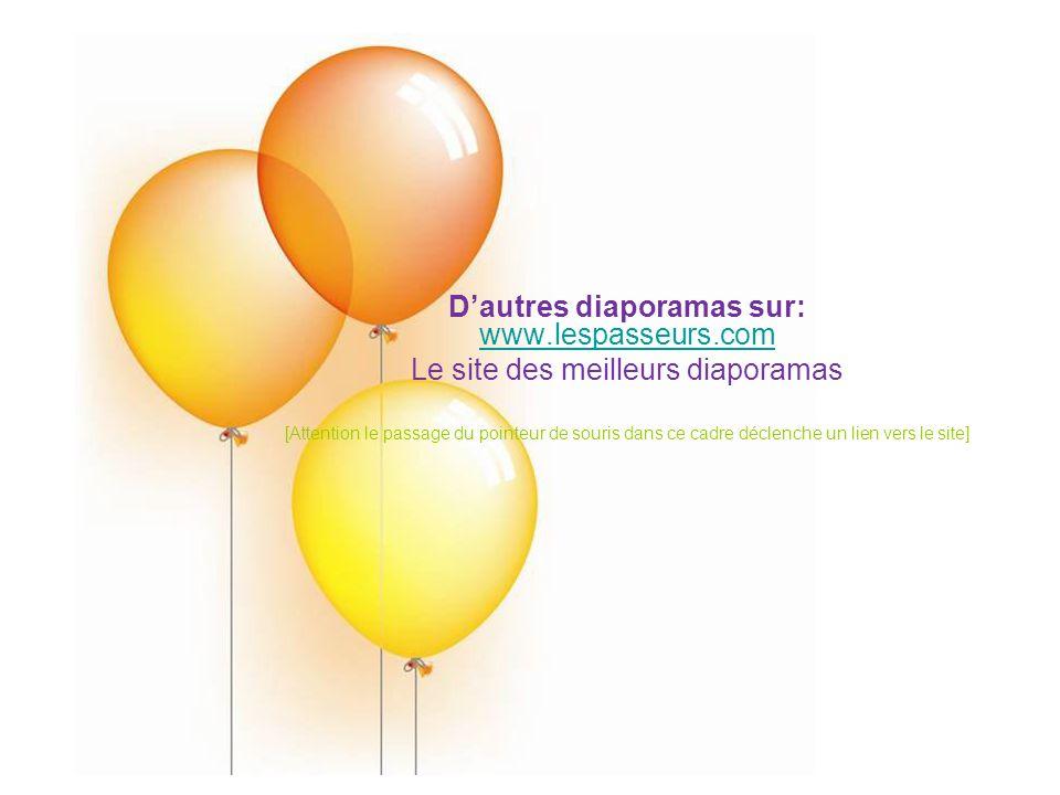 D'autres diaporamas sur: www.lespasseurs.com www.lespasseurs.com Le site des meilleurs diaporamas [Attention le passage du pointeur de souris dans ce
