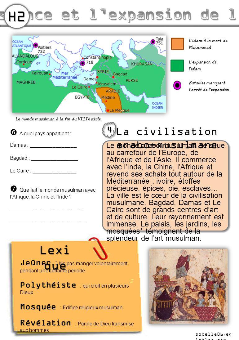  A quel pays appartient : Damas : ________________ Bagdad : ________________ Le Caire : _______________  Que fait le monde musulman avec l'Afrique, la Chine et l'Inde .