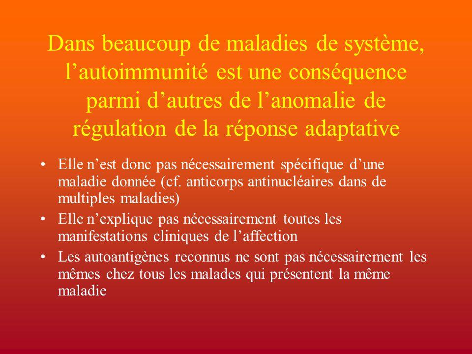 Dans beaucoup de maladies de système, l'autoimmunité est une conséquence parmi d'autres de l'anomalie de régulation de la réponse adaptative Elle n'es