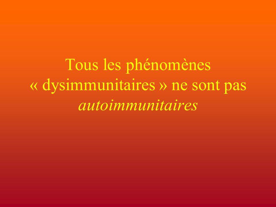 Tous les phénomènes « dysimmunitaires » ne sont pas autoimmunitaires