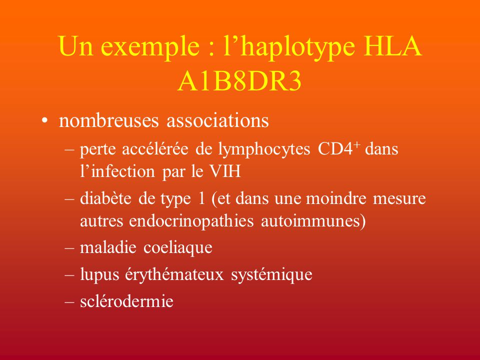 L'haplotype HLA A1B8DR3 nombreuses associations –hypogammaglobulinémie commune variable (CVI) –déficit en IgA –sarcoïdose –cirrhose éthylique –cryoglobulinémie sur hépatite C