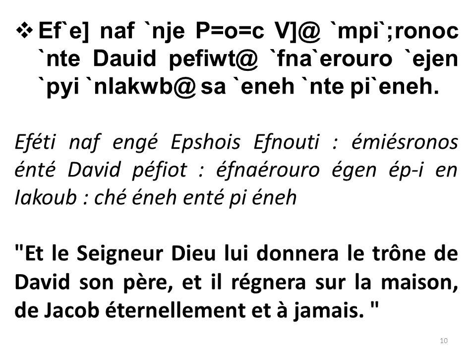  Ef`e] naf `nje P=o=c V]@ `mpi`;ronoc `nte Dauid pefiwt@ `fna`erouro `ejen `pyi `nIakwb@ sa `eneh `nte pi`eneh.