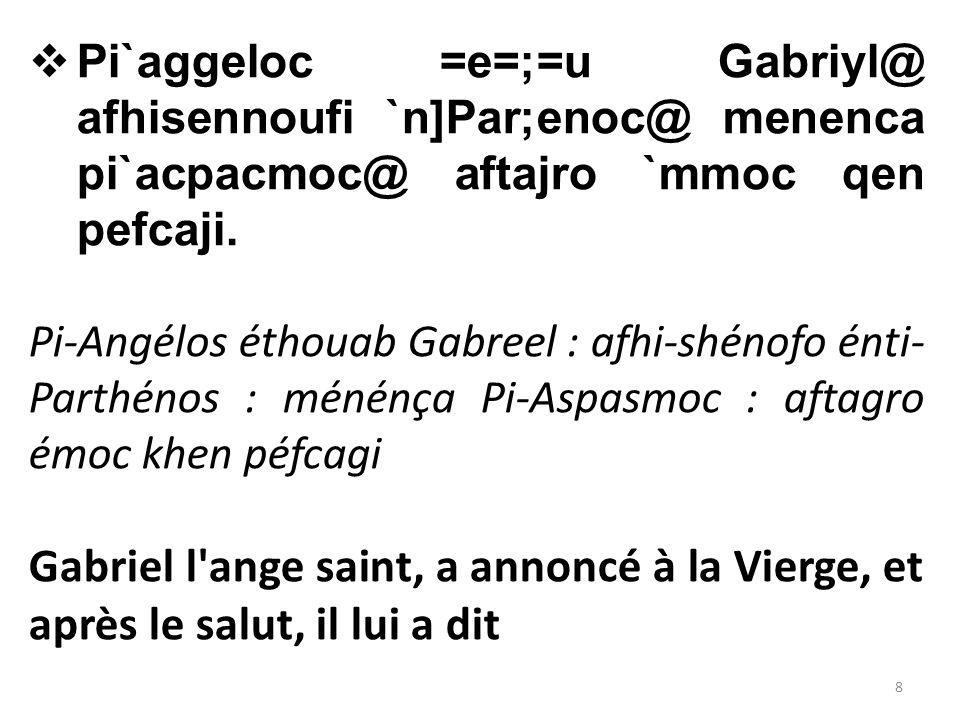  Pi`aggeloc =e=;=u Gabriyl@ afhisennoufi `n]Par;enoc@ menenca pi`acpacmoc@ aftajro `mmoc qen pefcaji.
