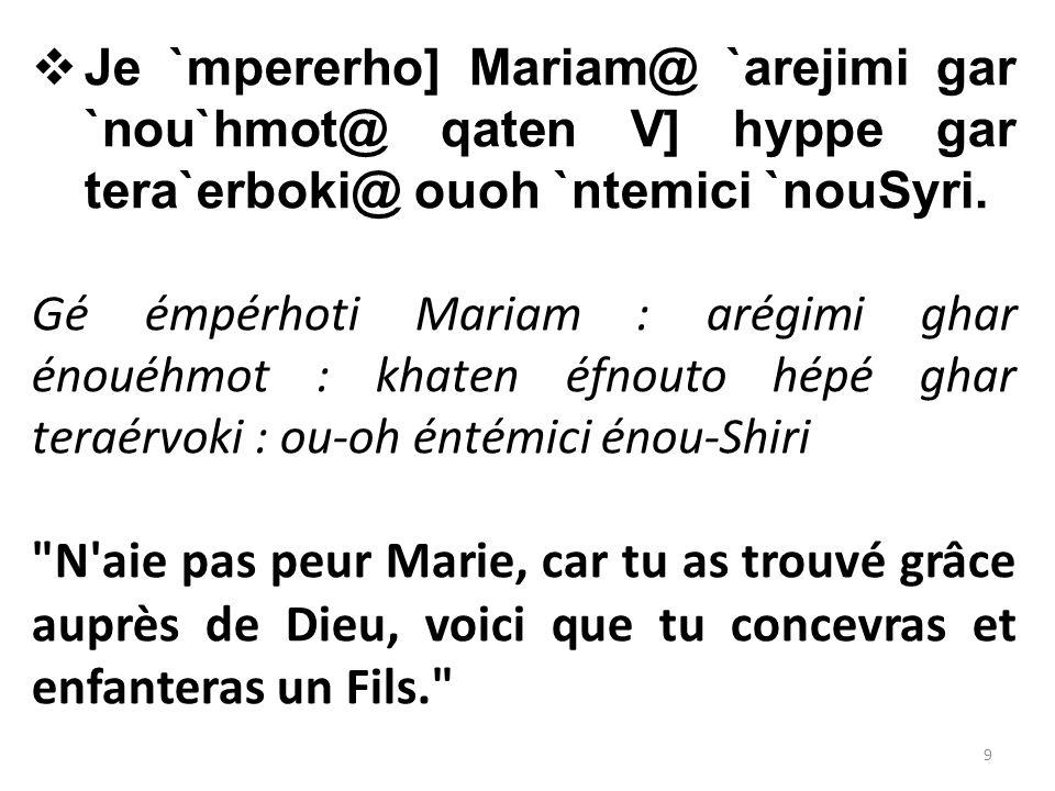  Je `mpererho] Mariam@ `arejimi gar `nou`hmot@ qaten V] hyppe gar tera`erboki@ ouoh `ntemici `nouSyri.