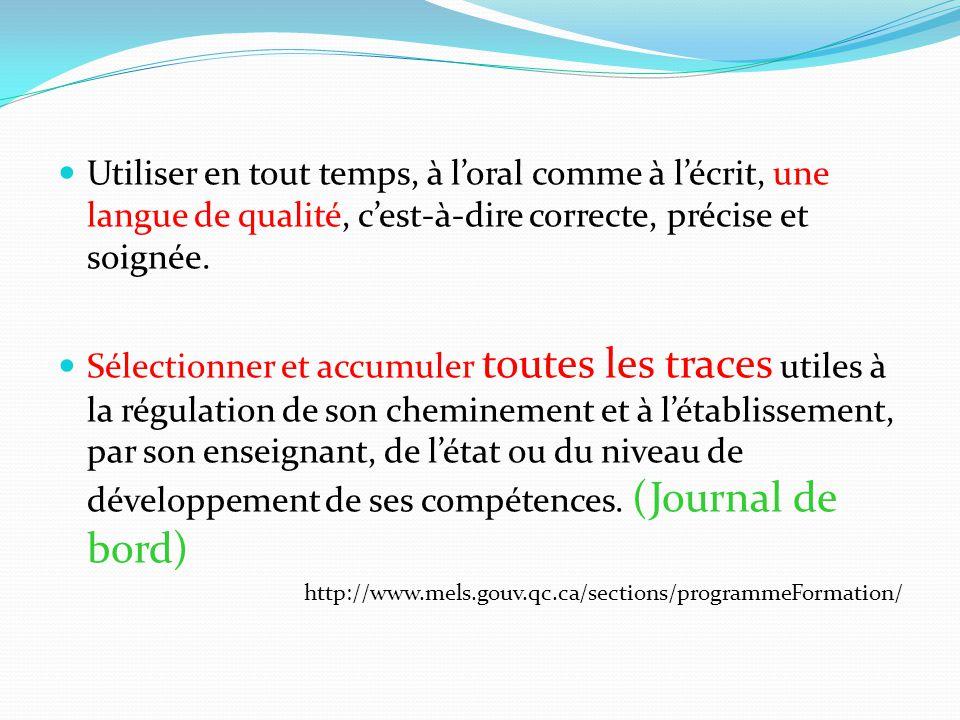 Utiliser en tout temps, à l'oral comme à l'écrit, une langue de qualité, c'est-à-dire correcte, précise et soignée. Sélectionner et accumuler toutes l