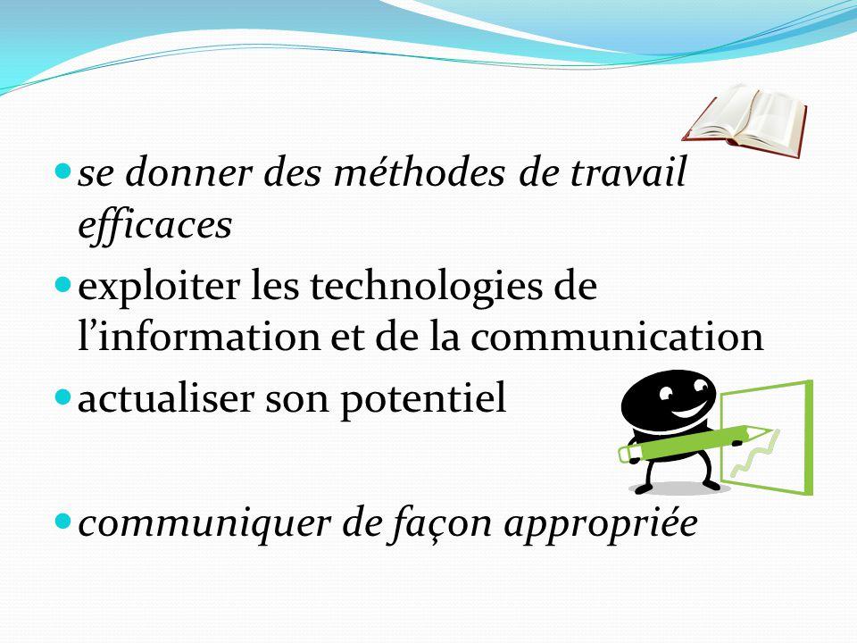 se donner des méthodes de travail efficaces exploiter les technologies de l'information et de la communication actualiser son potentiel communiquer de