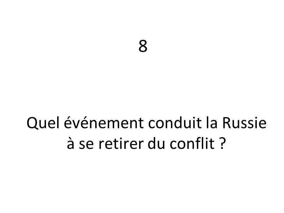 Quel événement conduit la Russie à se retirer du conflit ? 8