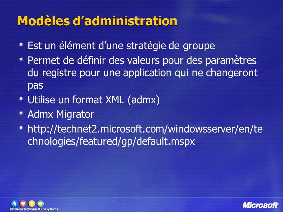 Modèles d'administration Est un élément d'une stratégie de groupe Permet de définir des valeurs pour des paramètres du registre pour une application qui ne changeront pas Utilise un format XML (admx) Admx Migrator http://technet2.microsoft.com/windowsserver/en/te chnologies/featured/gp/default.mspx