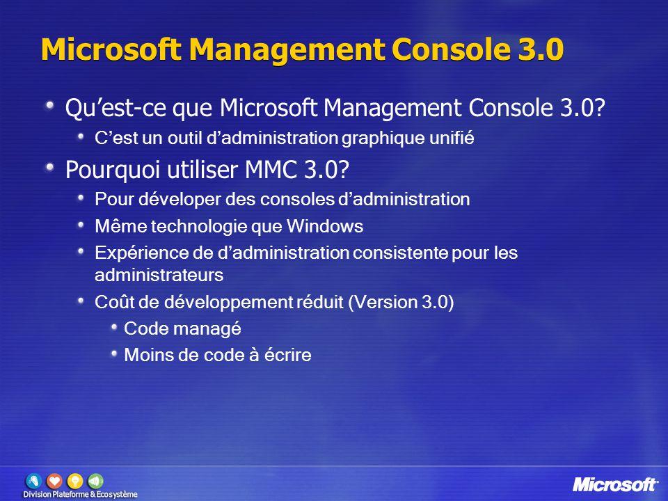 Microsoft Management Console 3.0 Qu'est-ce que Microsoft Management Console 3.0? C'est un outil d'administration graphique unifié Pourquoi utiliser MM