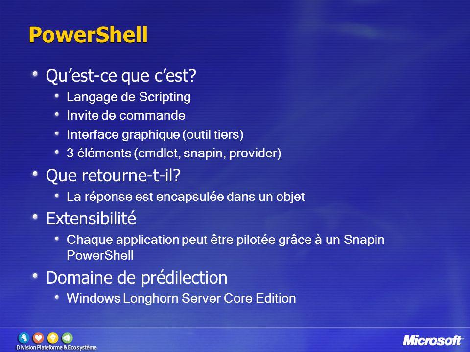 PowerShell Qu'est-ce que c'est? Langage de Scripting Invite de commande Interface graphique (outil tiers) 3 éléments (cmdlet, snapin, provider) Que re