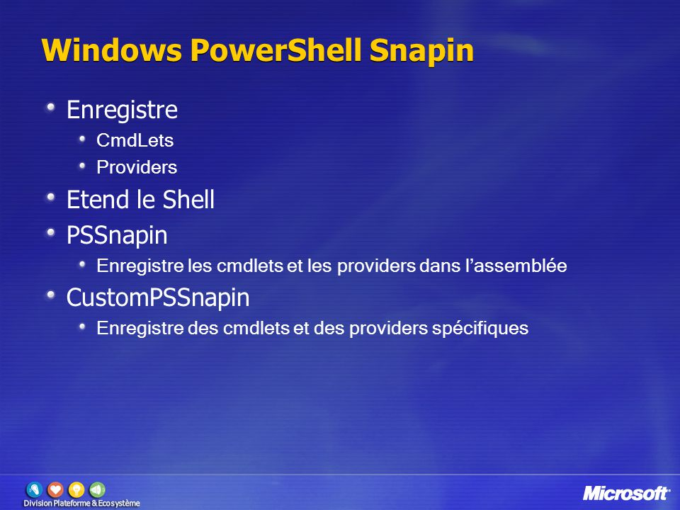 Windows PowerShell Snapin Enregistre CmdLets Providers Etend le Shell PSSnapin Enregistre les cmdlets et les providers dans l'assemblée CustomPSSnapin