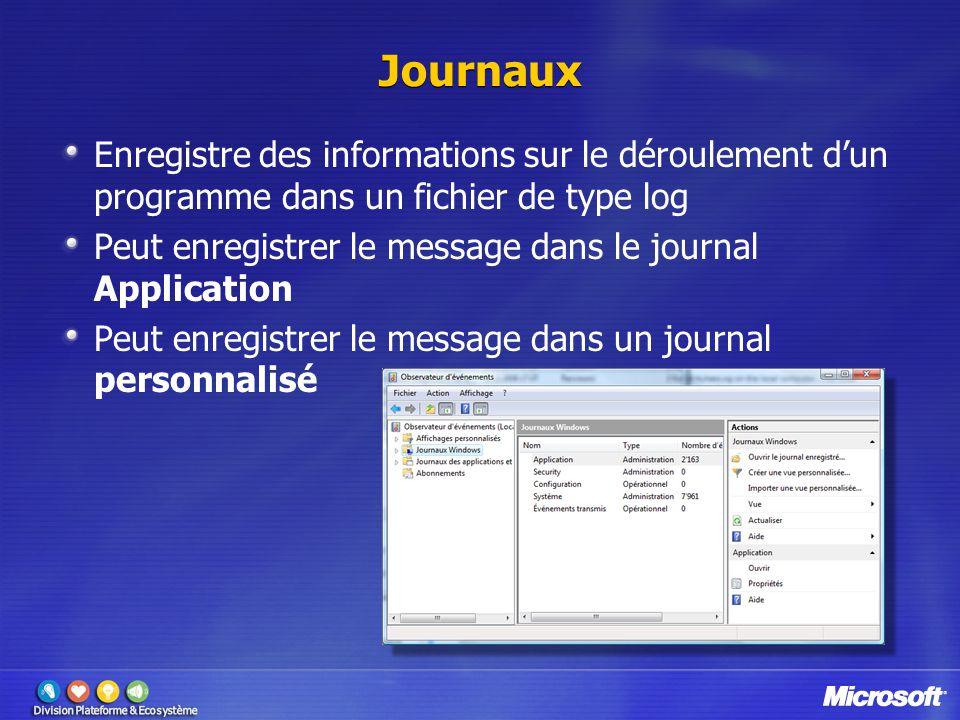 Journaux Enregistre des informations sur le déroulement d'un programme dans un fichier de type log Peut enregistrer le message dans le journal Application Peut enregistrer le message dans un journal personnalisé