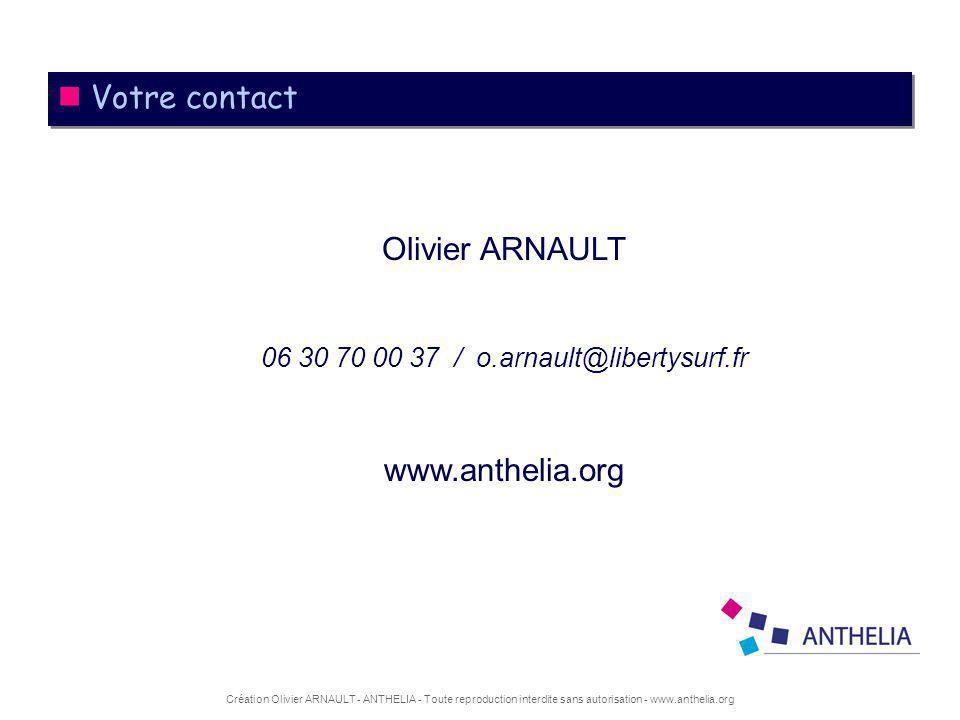 Création Olivier ARNAULT - ANTHELIA - Toute reproduction interdite sans autorisation - www.anthelia.org Votre contact Olivier ARNAULT 06 30 70 00 37 / o.arnault@libertysurf.fr www.anthelia.org