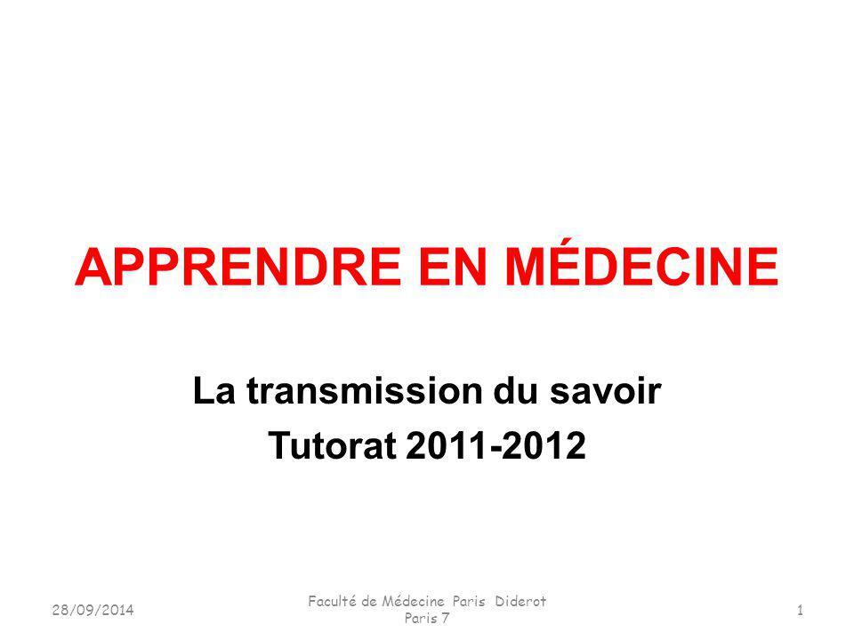 APPRENDRE EN MÉDECINE La transmission du savoir Tutorat 2011-2012 28/09/2014 Faculté de Médecine Paris Diderot Paris 7 1