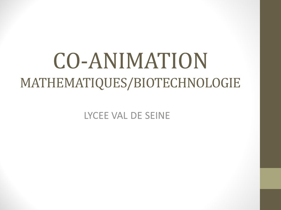 CO-ANIMATION MATHEMATIQUES/BIOTECHNOLOGIE LYCEE VAL DE SEINE